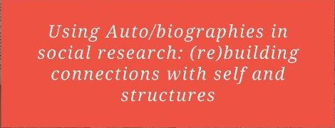 Talk on Using auto/biographies in social research: (re)building connections with self and structures
