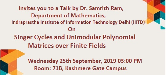 "Invites : Talk by Dr. Samrith Ram on ""Singer Cycles and Unimodular Polynomial Matrices over Finite Fields"""