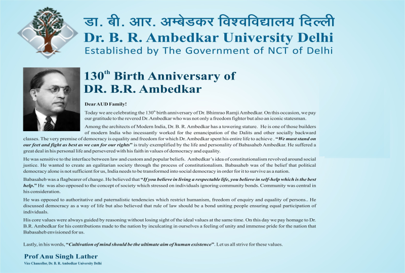 "<center><img src=""https://aud.ac.in/uploads/8/sliders/vcpics14421-1.jpg"" class=""firstslide""><center> <center>Message from<br>Hon'ble Vice Chancellor on 130th Birth Anniversary <br> of Dr B R Ambedkar<center>"